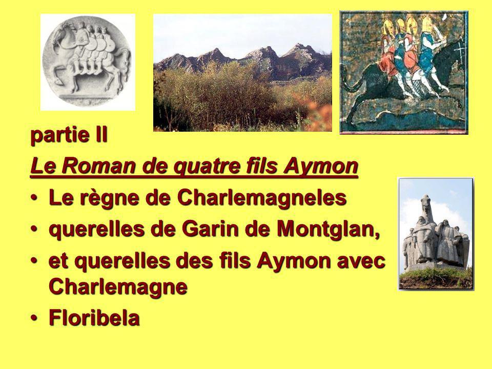 partie II Le Roman de quatre fils Aymon Le règne de Charlemagneles. querelles de Garin de Montglan,