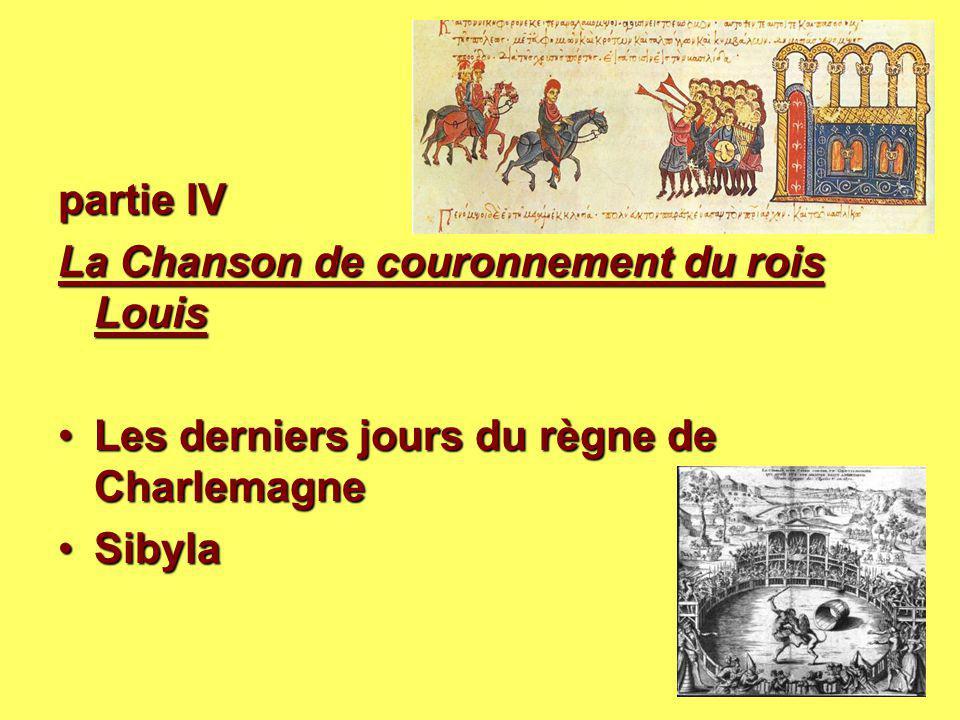 partie IV La Chanson de couronnement du rois Louis Les derniers jours du règne de Charlemagne Sibyla.