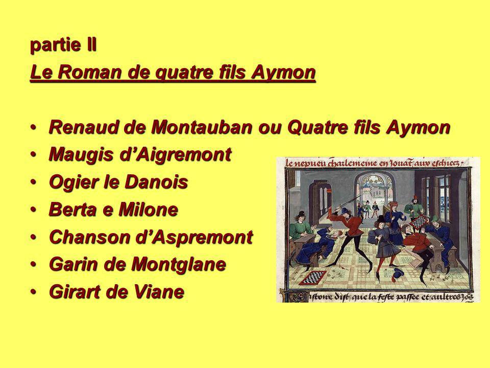 partie II Le Roman de quatre fils Aymon. Renaud de Montauban ou Quatre fils Aymon. Maugis d'Aigremont.