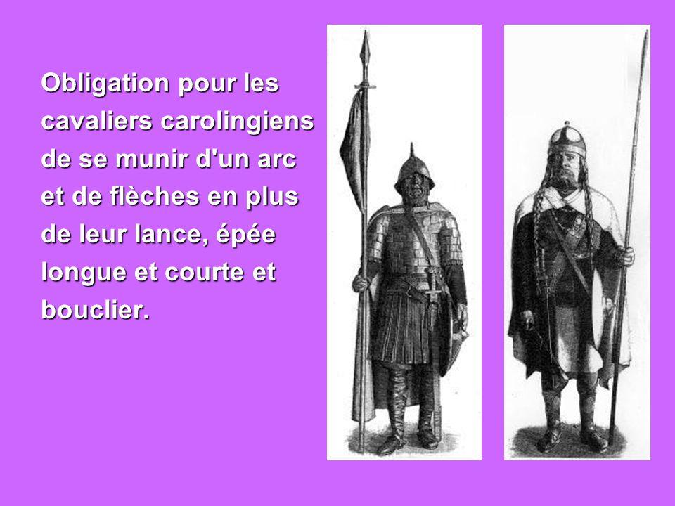 Obligation pour les cavaliers carolingiens. de se munir d un arc. et de flèches en plus. de leur lance, épée.