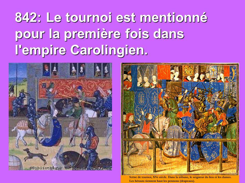 842: Le tournoi est mentionné pour la première fois dans l empire Carolingien.