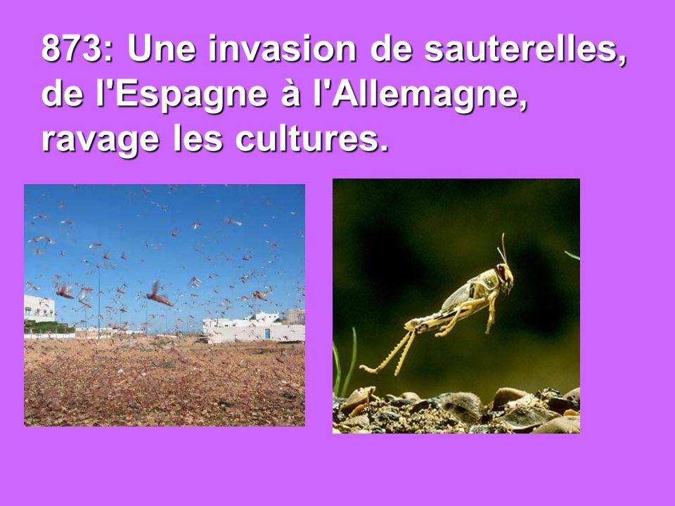873: Une invasion de sauterelles, de l Espagne à l Allemagne, ravage les cultures.