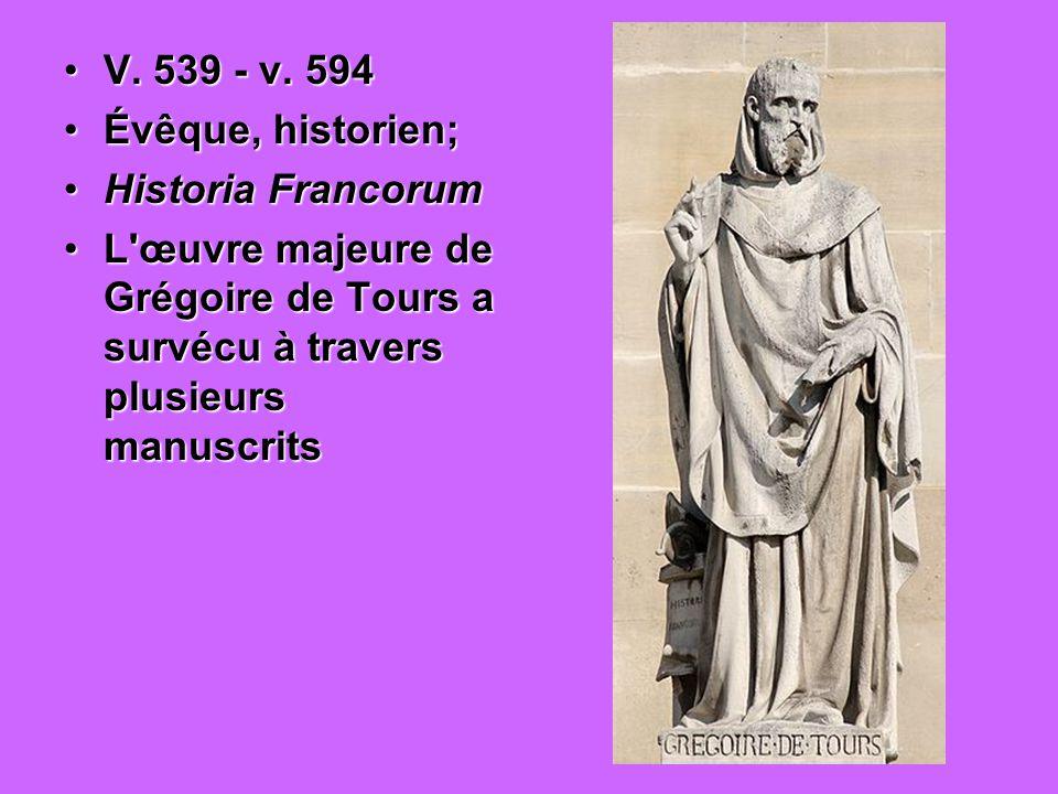 V. 539 - v. 594 Évêque, historien; Historia Francorum.