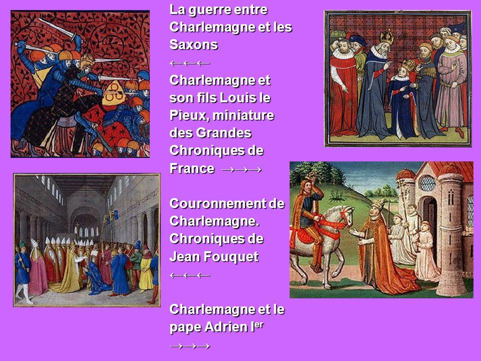 La guerre entre Charlemagne et les. Saxons. ←←← Charlemagne et. son fils Louis le. Pieux, miniature.