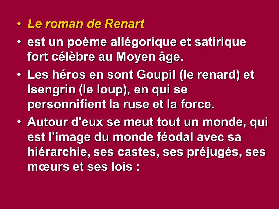 Le roman de Renart est un poème allégorique et satirique fort célèbre au Moyen âge.