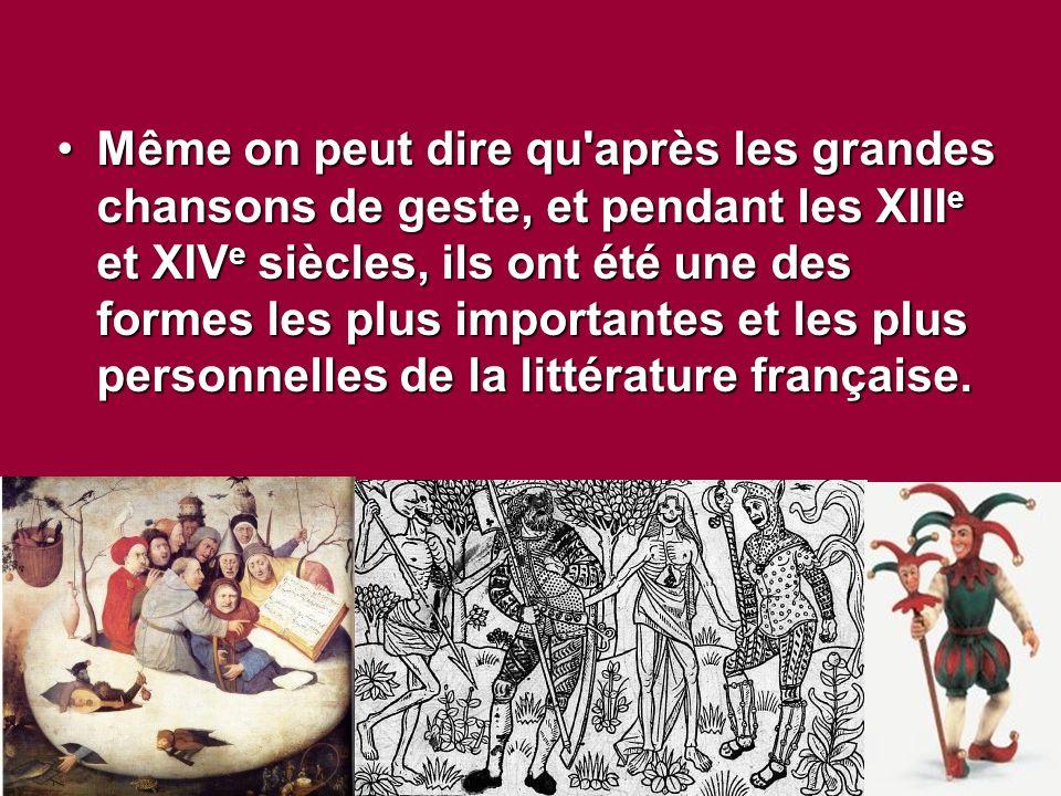 Même on peut dire qu après les grandes chansons de geste, et pendant les XIIIe et XIVe siècles, ils ont été une des formes les plus importantes et les plus personnelles de la littérature française.