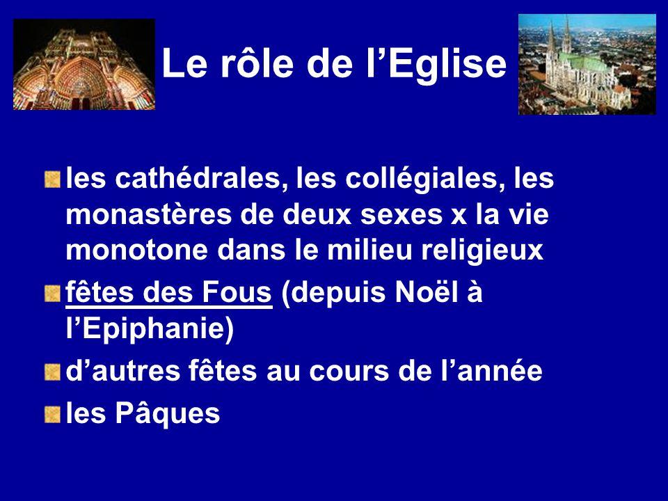 Le rôle de l'Eglise les cathédrales, les collégiales, les monastères de deux sexes x la vie monotone dans le milieu religieux.