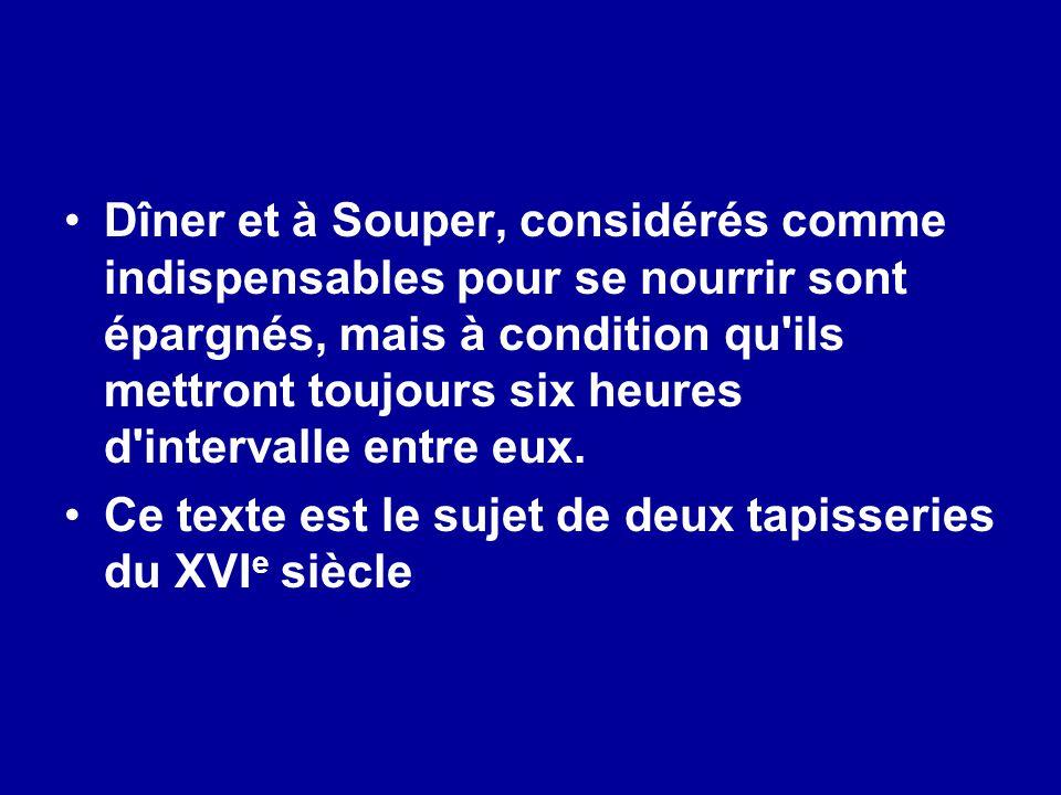 Dîner et à Souper, considérés comme indispensables pour se nourrir sont épargnés, mais à condition qu ils mettront toujours six heures d intervalle entre eux.