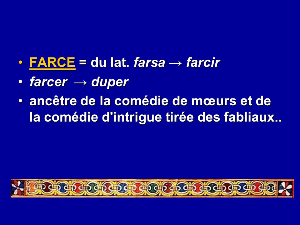 FARCE = du lat. farsa → farcir