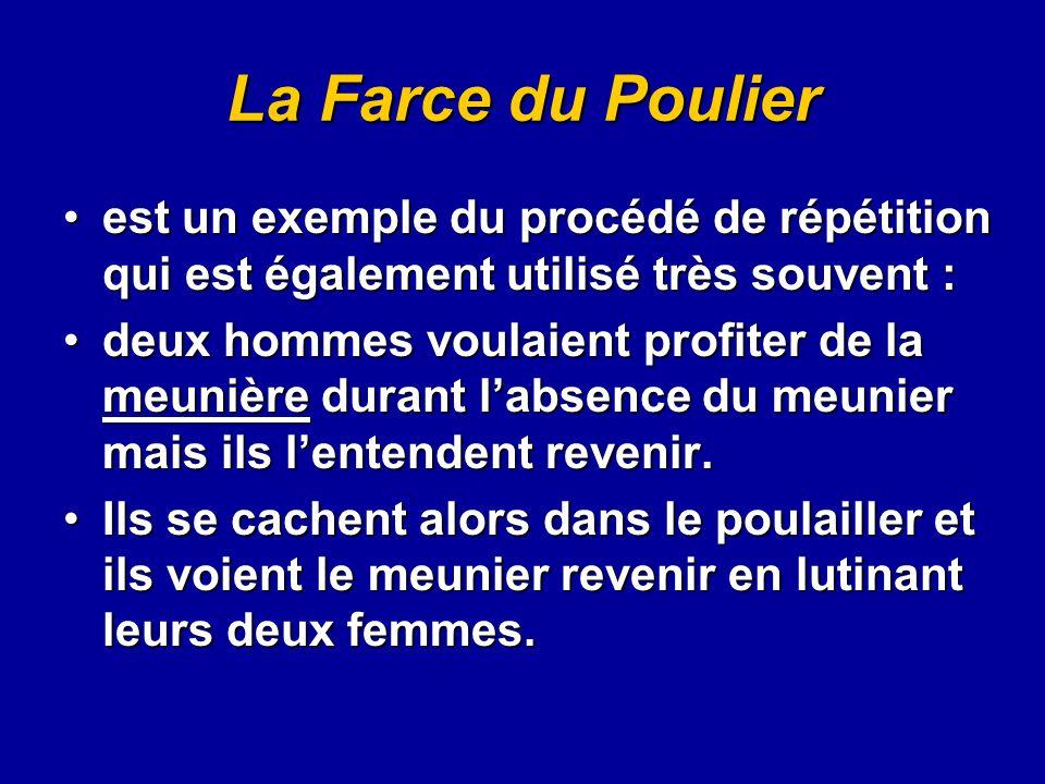 La Farce du Poulier est un exemple du procédé de répétition qui est également utilisé très souvent :