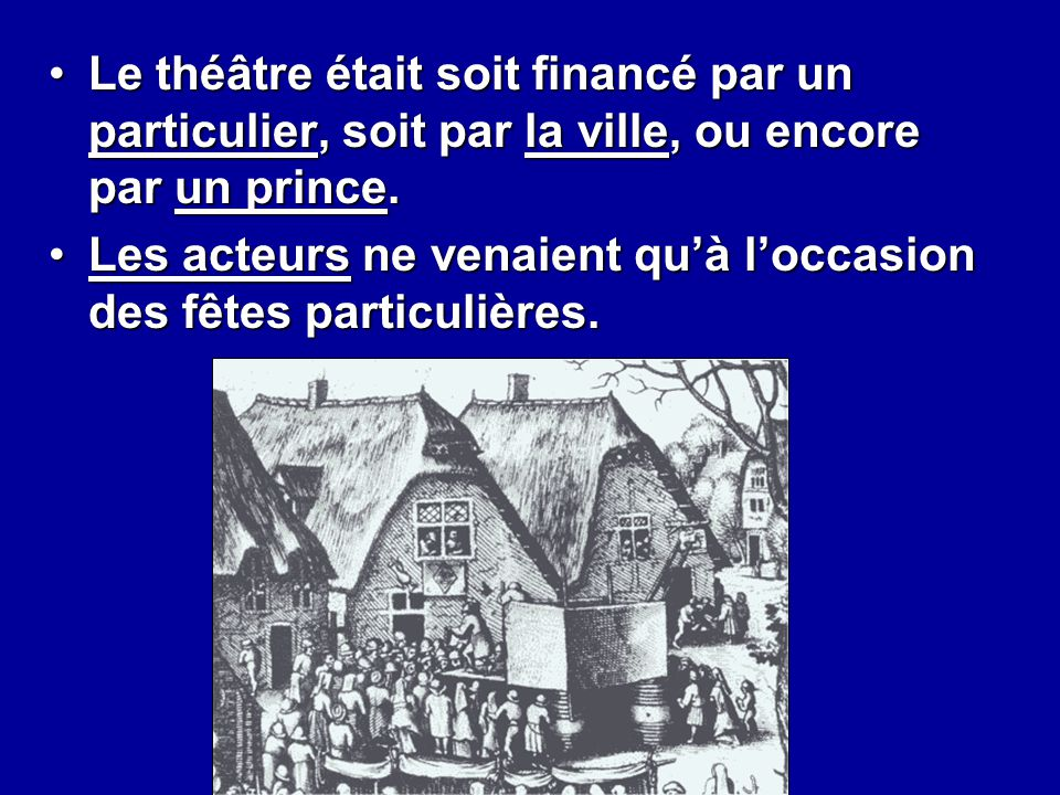 Le théâtre était soit financé par un particulier, soit par la ville, ou encore par un prince.