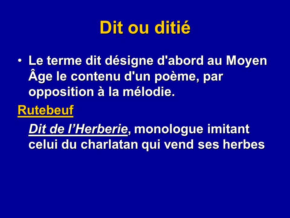 Dit ou ditié Le terme dit désigne d abord au Moyen Âge le contenu d un poème, par opposition à la mélodie.