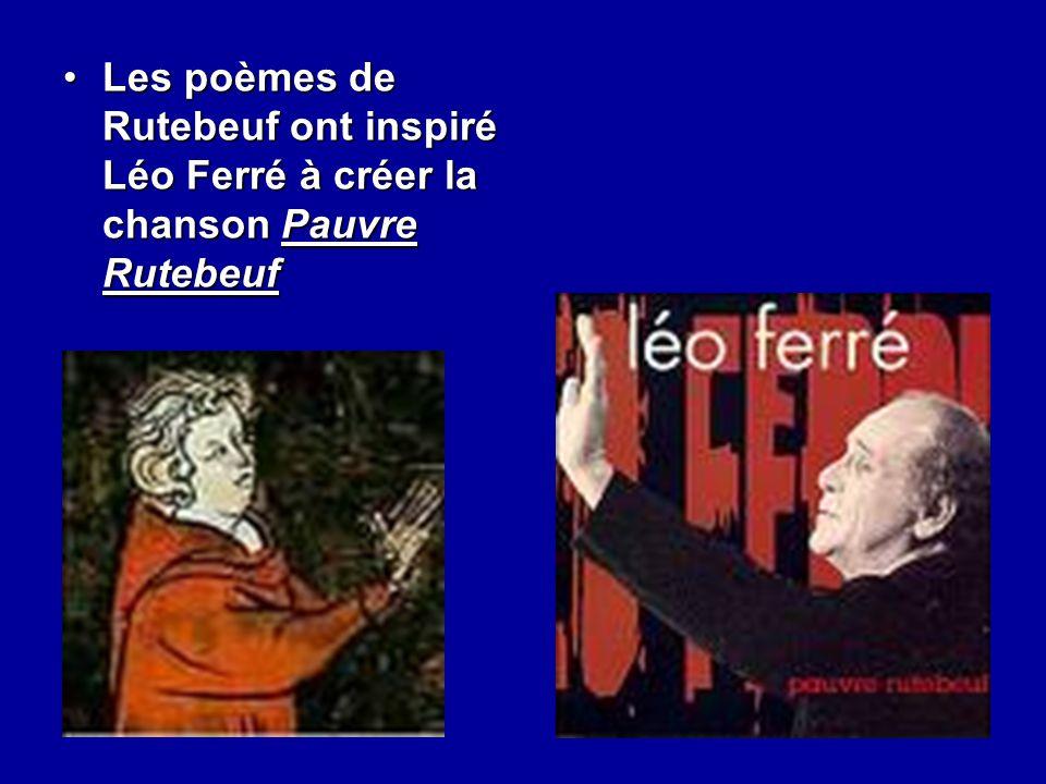Les poèmes de Rutebeuf ont inspiré Léo Ferré à créer la chanson Pauvre Rutebeuf