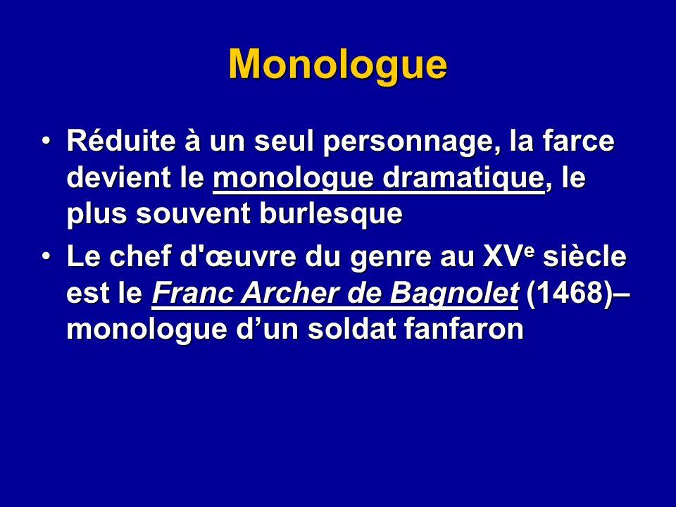Monologue Réduite à un seul personnage, la farce devient le monologue dramatique, le plus souvent burlesque.