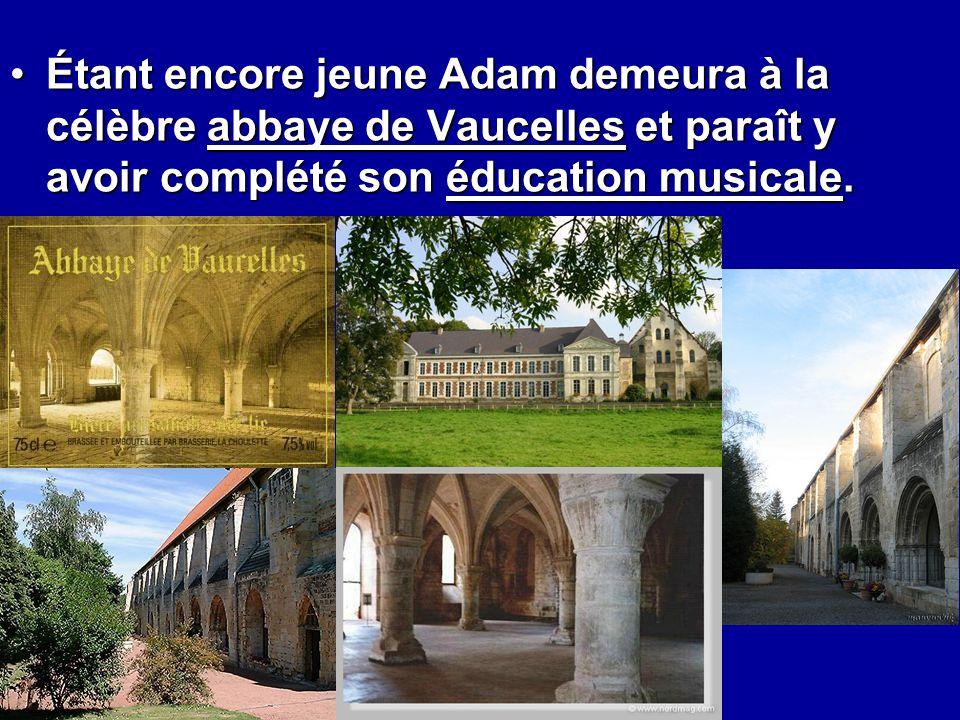 Étant encore jeune Adam demeura à la célèbre abbaye de Vaucelles et paraît y avoir complété son éducation musicale.