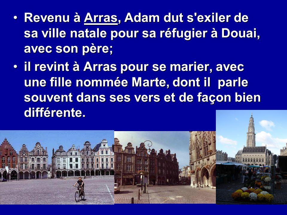Revenu à Arras, Adam dut s exiler de sa ville natale pour sa réfugier à Douai, avec son père;
