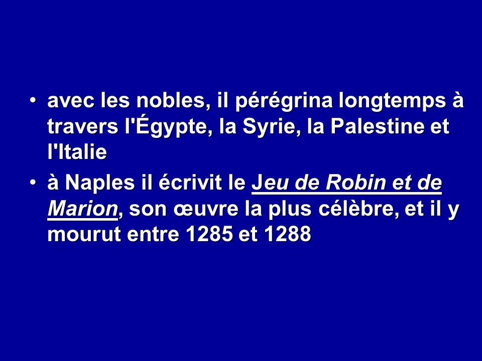 avec les nobles, il pérégrina longtemps à travers l Égypte, la Syrie, la Palestine et l Italie