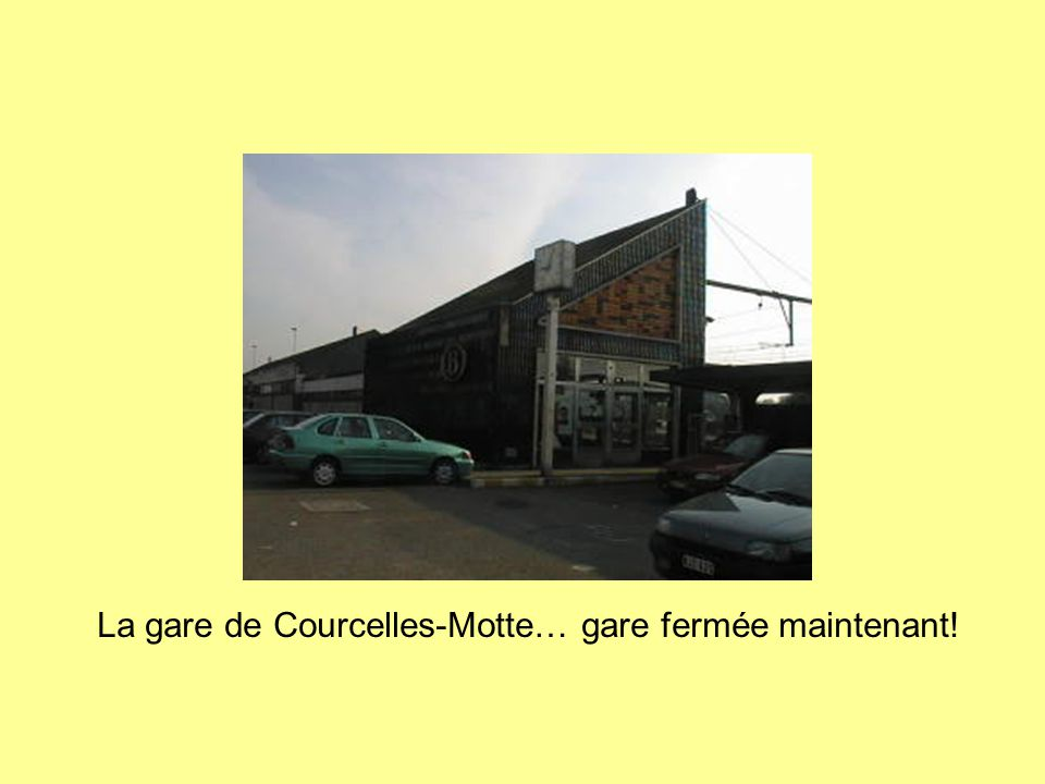 La gare de Courcelles-Motte… gare fermée maintenant!