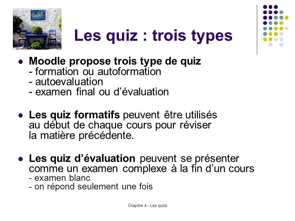 Les quiz : trois types Moodle propose trois type de quiz - formation ou autoformation - autoevaluation - examen final ou d'évaluation.