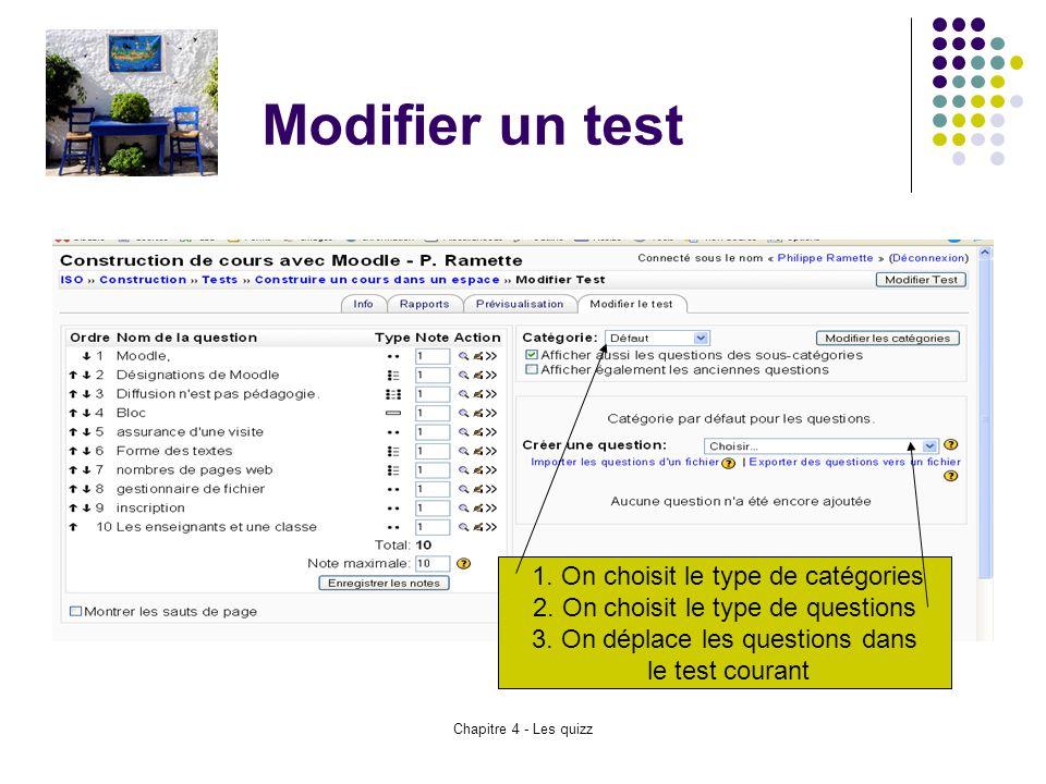 Modifier un test 1. On choisit le type de catégories 2. On choisit le type de questions. 3. On déplace les questions dans le test courant.