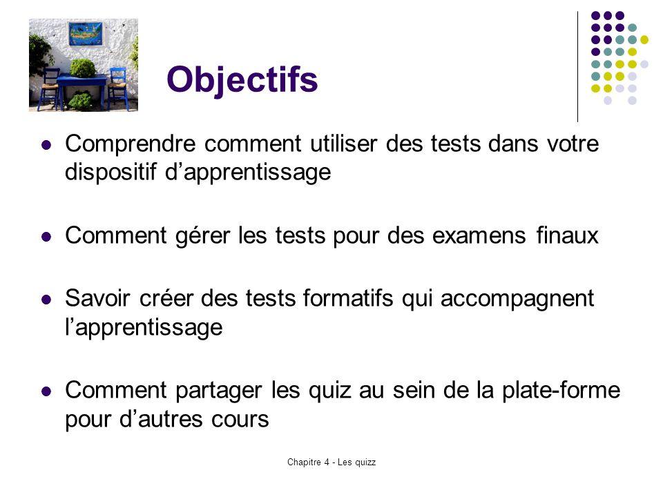 Objectifs Comprendre comment utiliser des tests dans votre dispositif d'apprentissage. Comment gérer les tests pour des examens finaux.
