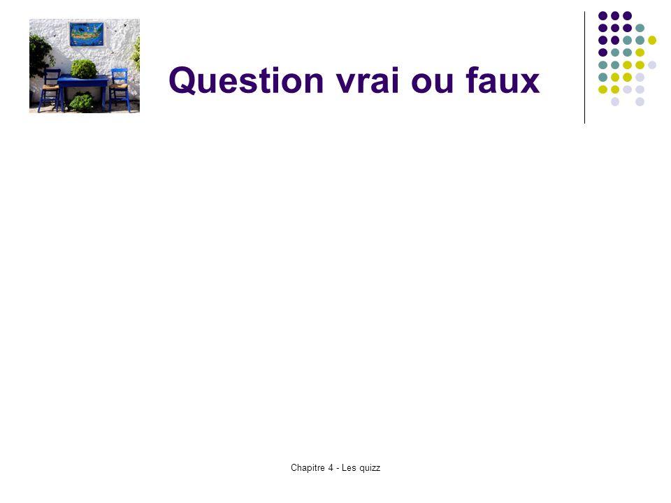 Question vrai ou faux Chapitre 4 - Les quizz