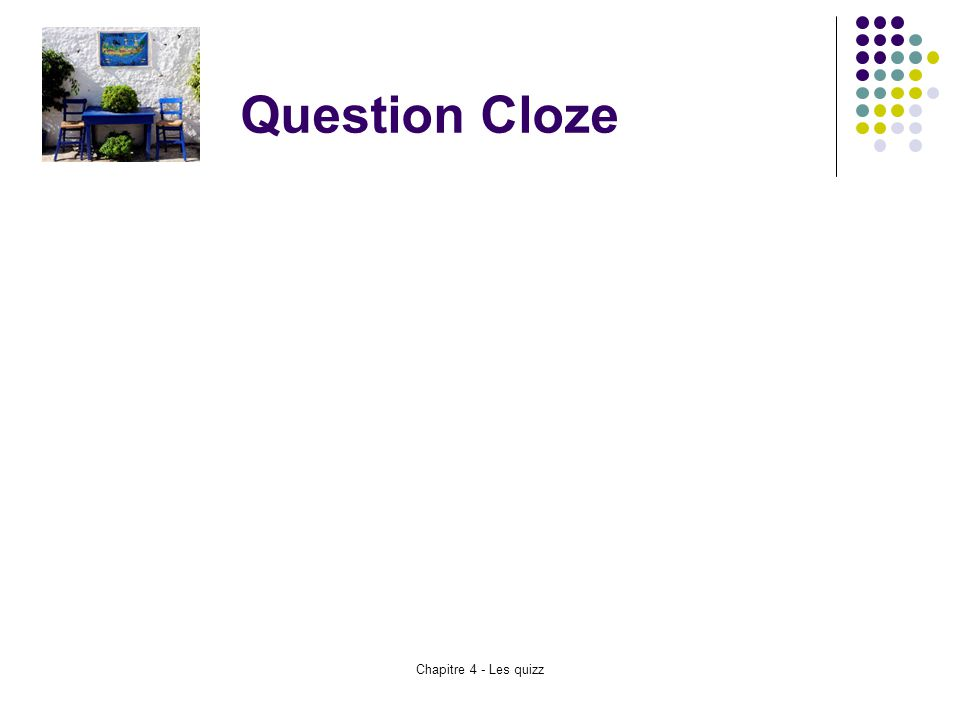 Question Cloze Chapitre 4 - Les quizz