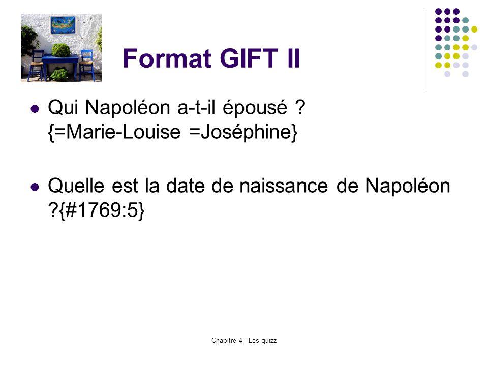 Format GIFT II Qui Napoléon a-t-il épousé {=Marie-Louise =Joséphine}