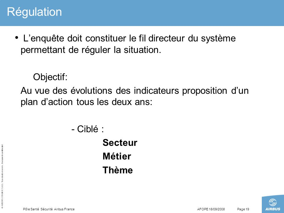 Régulation L'enquête doit constituer le fil directeur du système permettant de réguler la situation.