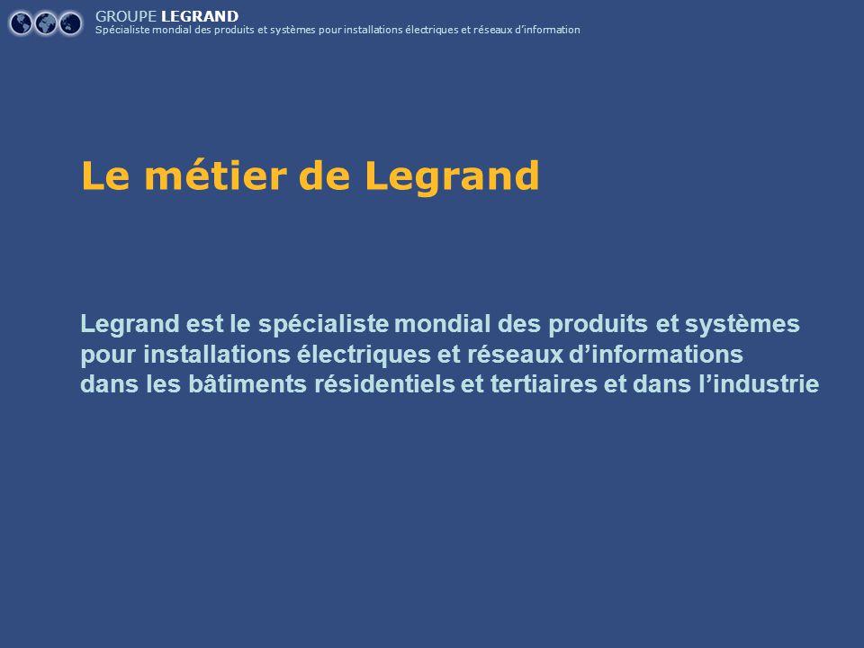 GROUPE LEGRAND Spécialiste mondial des produits et systèmes pour installations électriques et réseaux d'information.