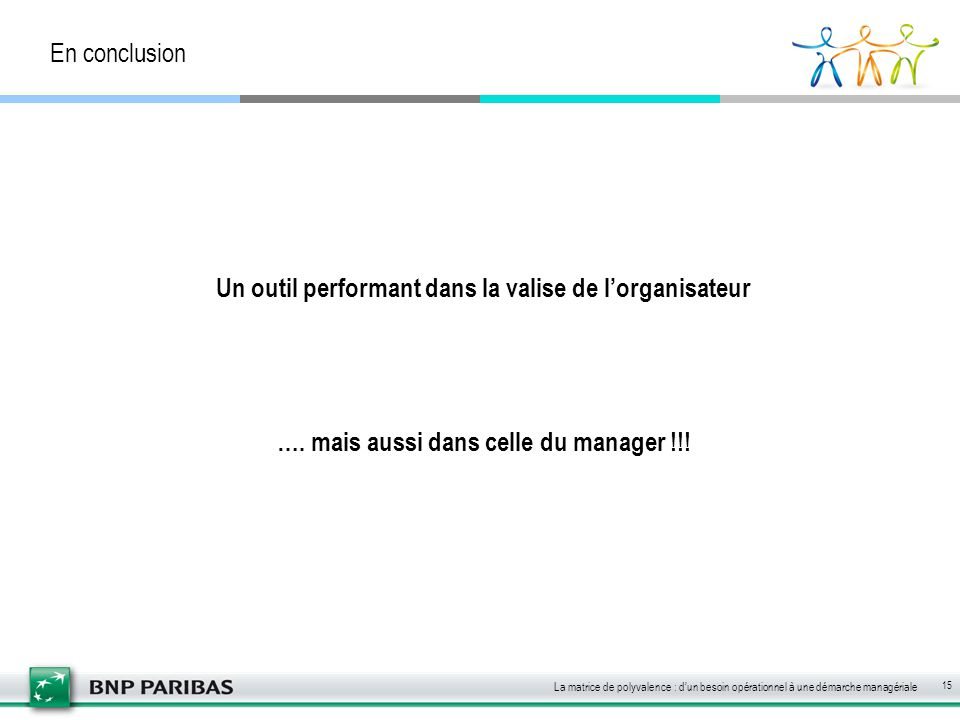 En conclusion Un outil performant dans la valise de l'organisateur …. mais aussi dans celle du manager !!!