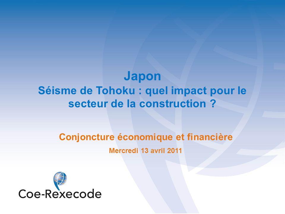 Japon Séisme de Tohoku : quel impact pour le secteur de la construction Conjoncture économique et financière.