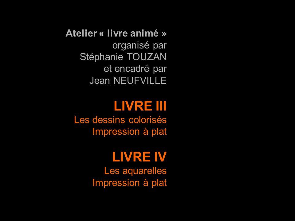 LIVRE III LIVRE IV Atelier « livre animé » organisé par