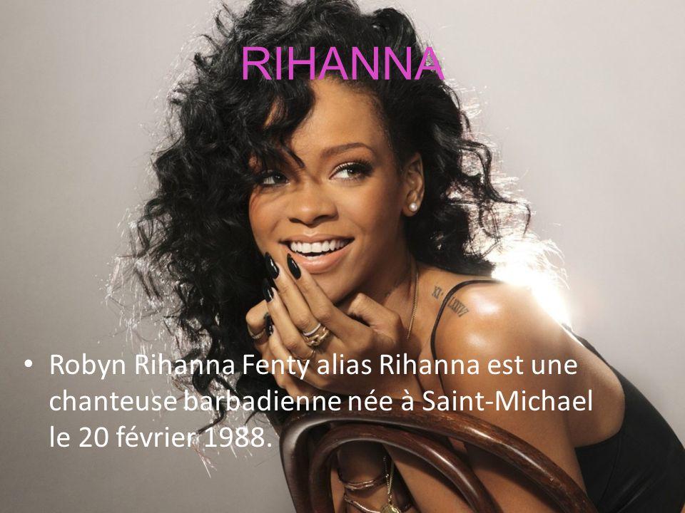 RIHANNA Robyn Rihanna Fenty alias Rihanna est une chanteuse barbadienne née à Saint-Michael le 20 février 1988.