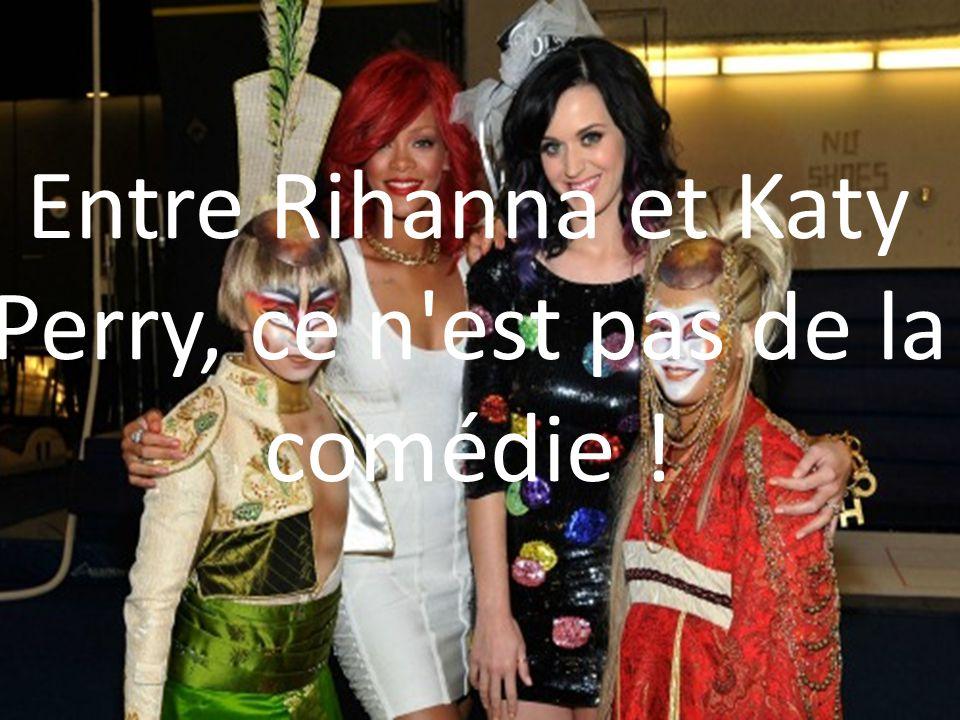 Entre Rihanna et Katy Perry, ce n est pas de la comédie !