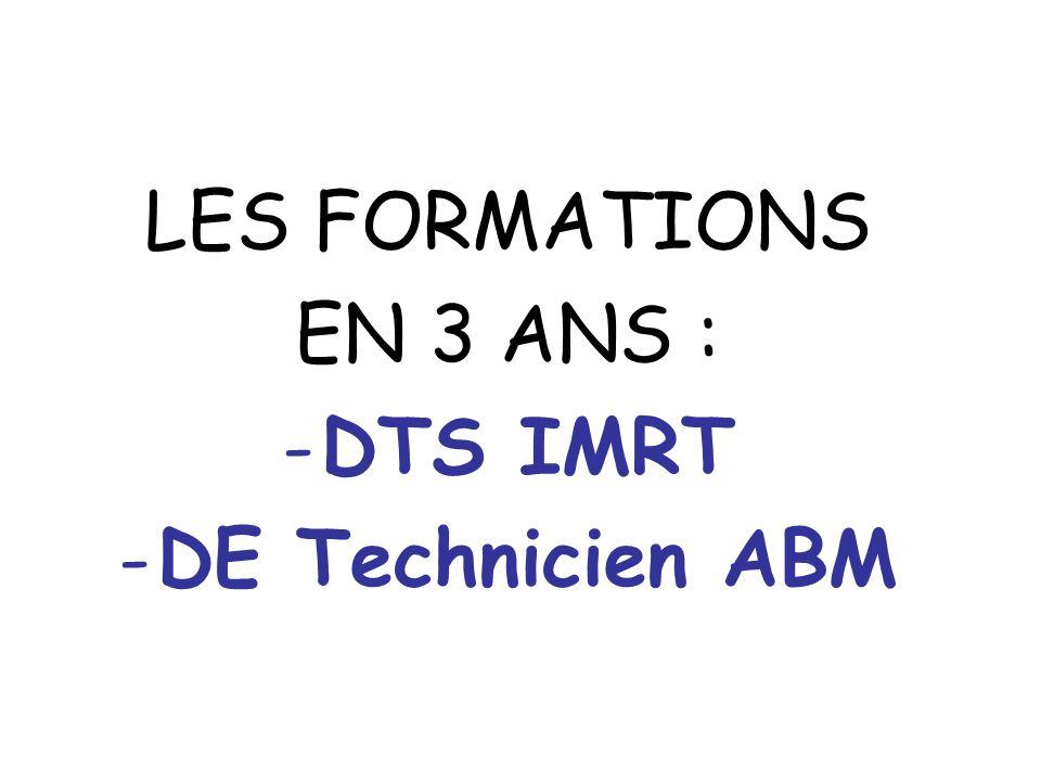 LES FORMATIONS EN 3 ANS : DTS IMRT DE Technicien ABM