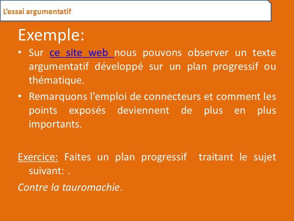 L'essai argumentatif Exemple: Sur ce site web nous pouvons observer un texte argumentatif développé sur un plan progressif ou thématique.