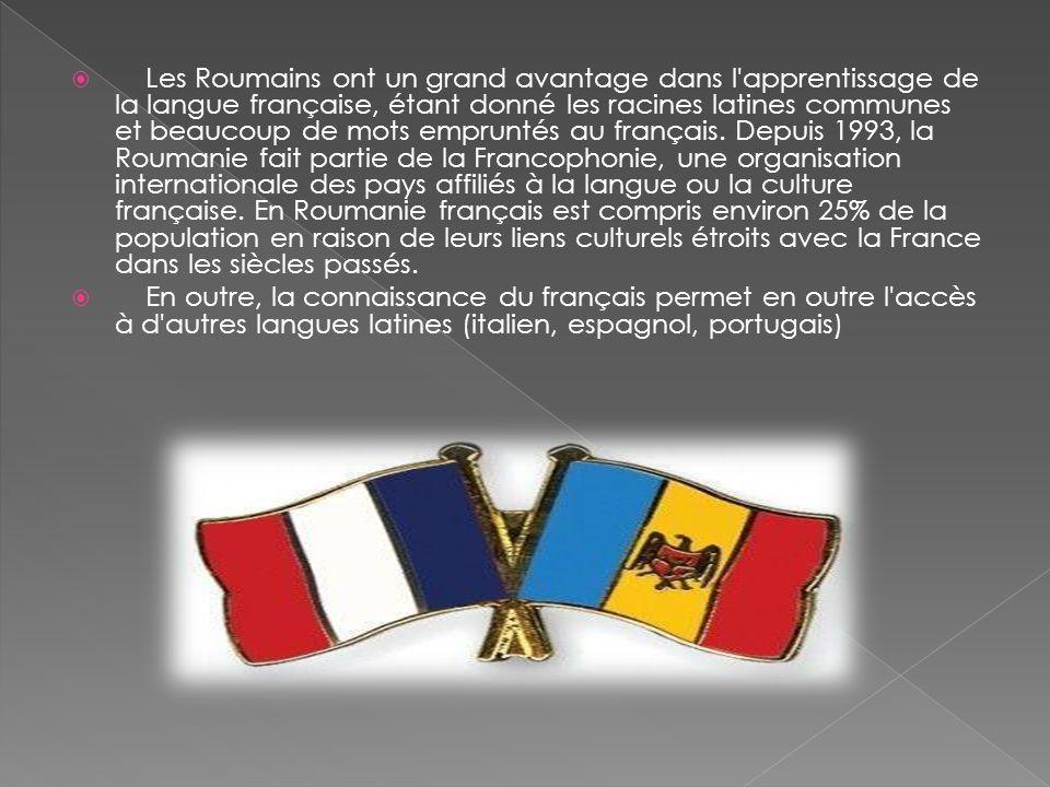 Les Roumains ont un grand avantage dans l apprentissage de la langue française, étant donné les racines latines communes et beaucoup de mots empruntés au français. Depuis 1993, la Roumanie fait partie de la Francophonie, une organisation internationale des pays affiliés à la langue ou la culture française. En Roumanie français est compris environ 25% de la population en raison de leurs liens culturels étroits avec la France dans les siècles passés.