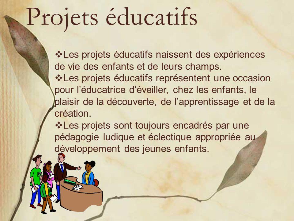 Projets éducatifs Les projets éducatifs naissent des expériences de vie des enfants et de leurs champs.
