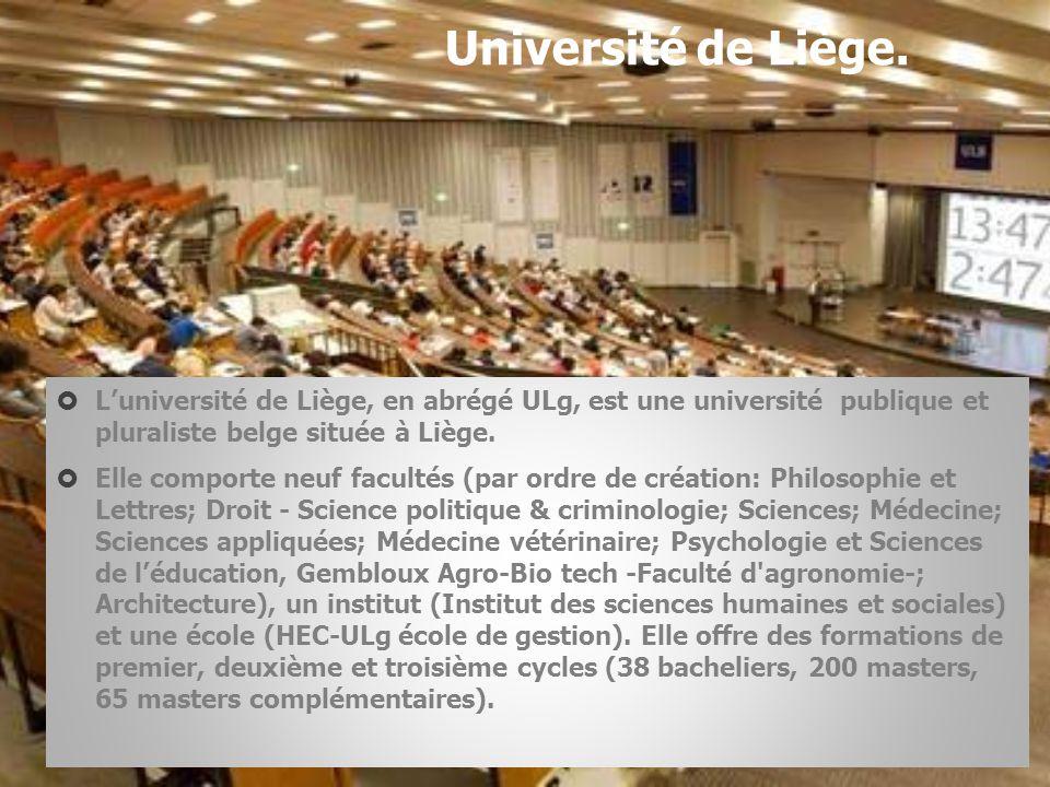 Université de Liège. L'université de Liège, en abrégé ULg, est une université publique et pluraliste belge située à Liège.
