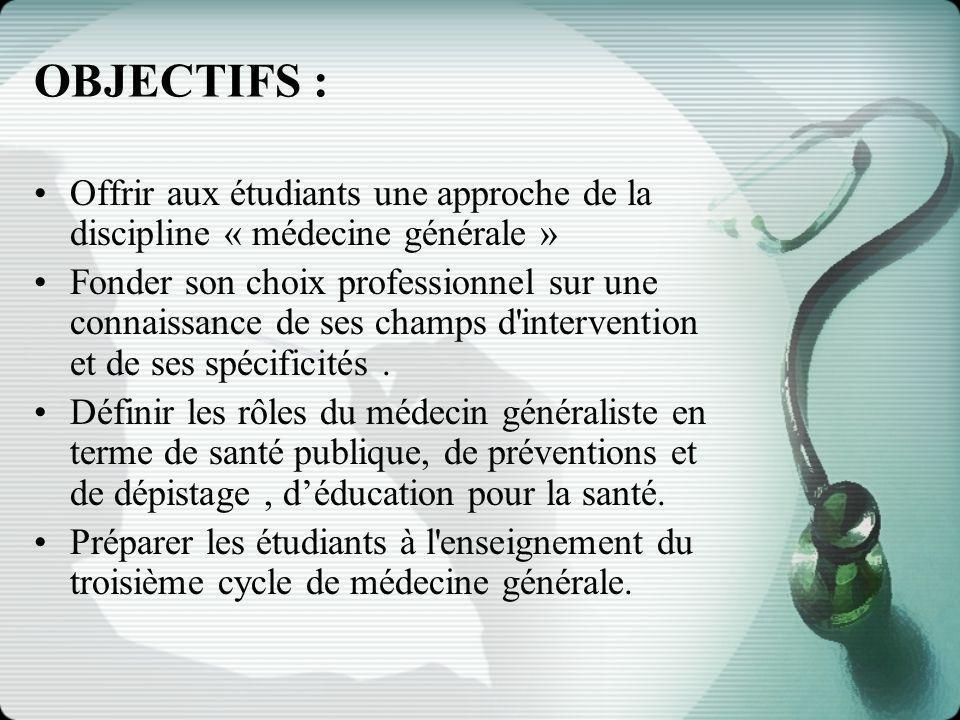 OBJECTIFS : Offrir aux étudiants une approche de la discipline « médecine générale »
