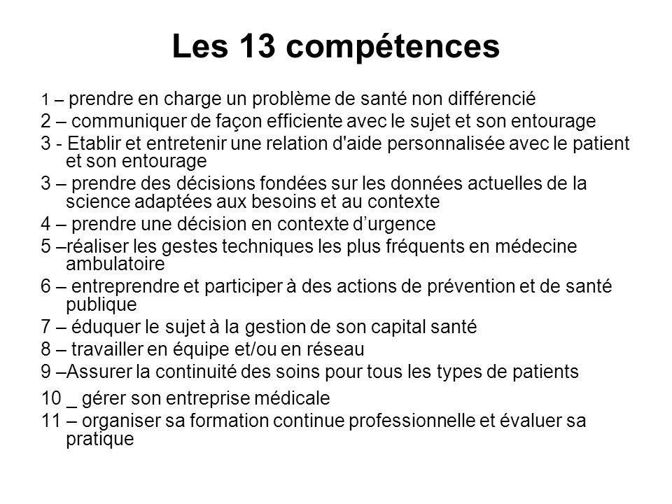 Les 13 compétences 1 – prendre en charge un problème de santé non différencié. 2 – communiquer de façon efficiente avec le sujet et son entourage.