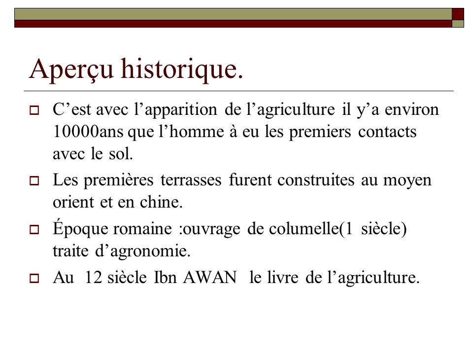 Aperçu historique. C'est avec l'apparition de l'agriculture il y'a environ 10000ans que l'homme à eu les premiers contacts avec le sol.