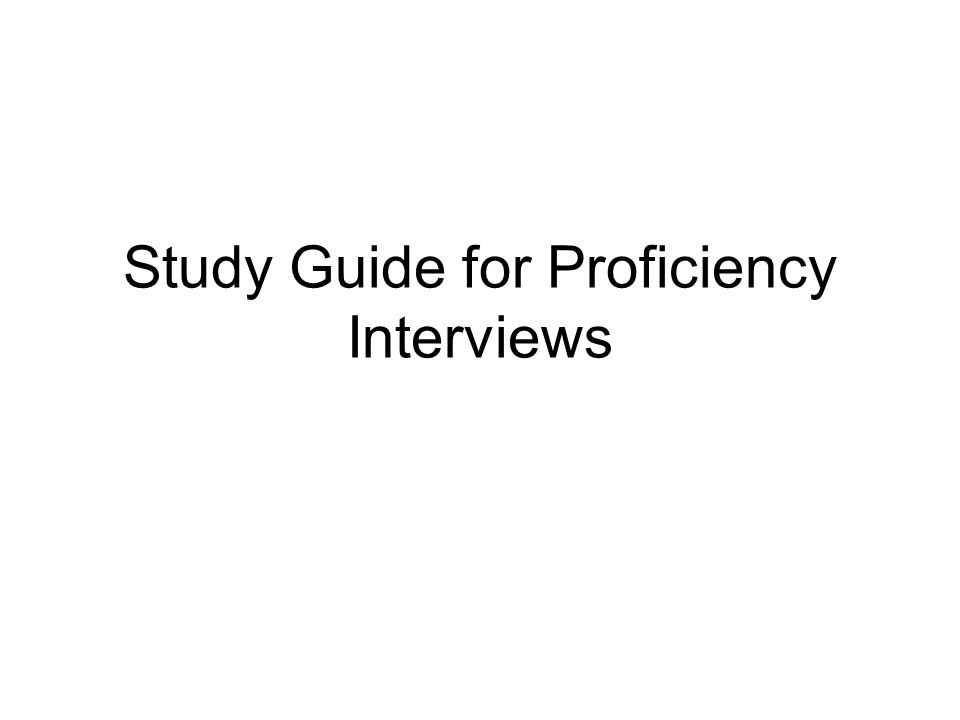 Study Guide for Proficiency Interviews