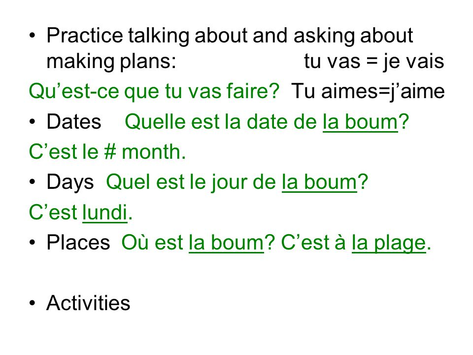 Practice talking about and asking about making plans: tu vas = je vais