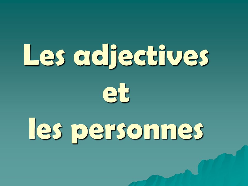 Les adjectives et les personnes