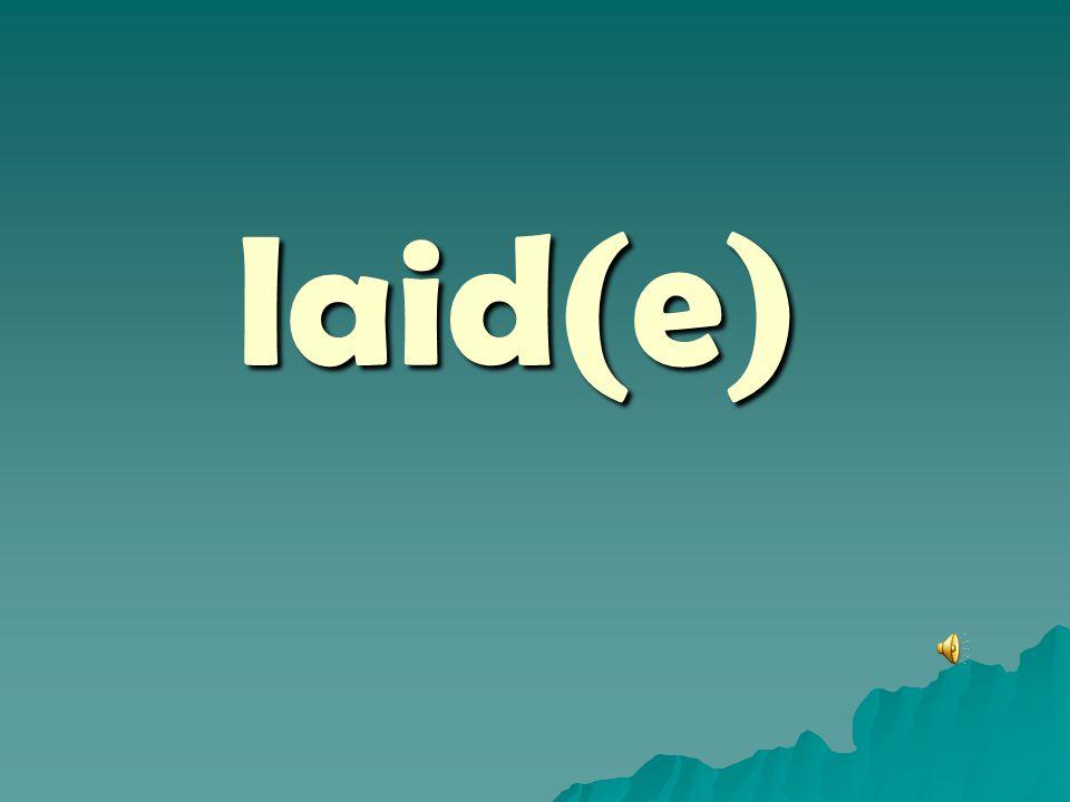 laid(e)