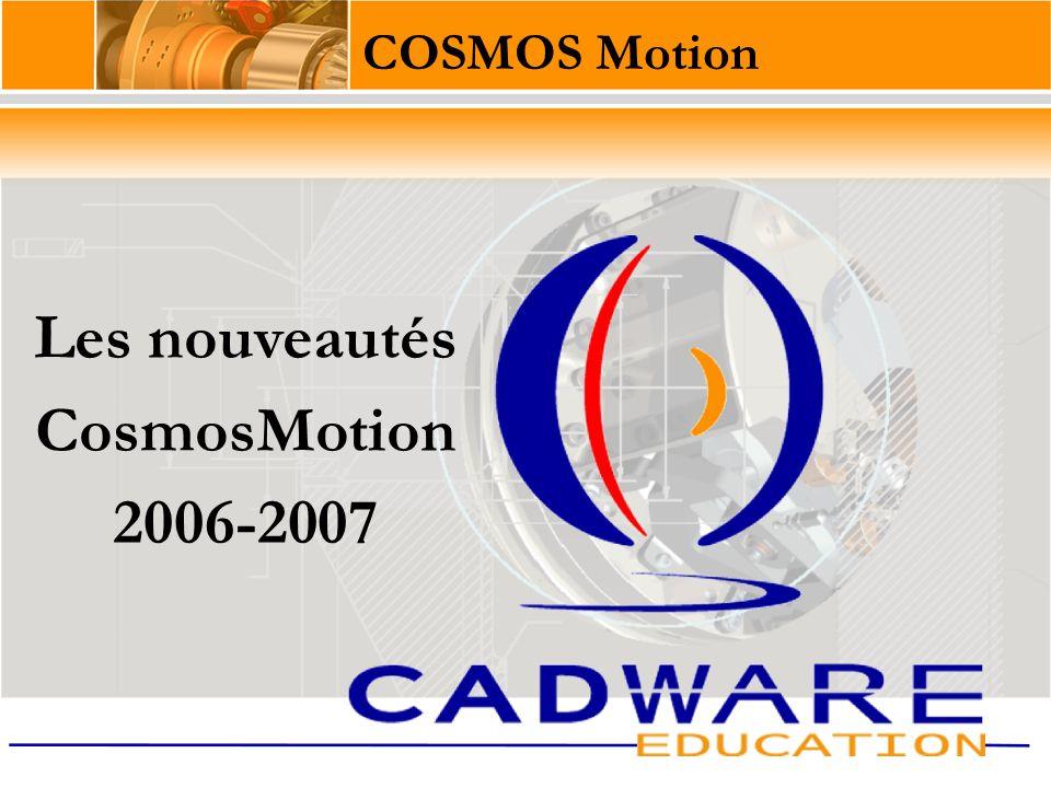 Les nouveautés CosmosMotion 2006-2007