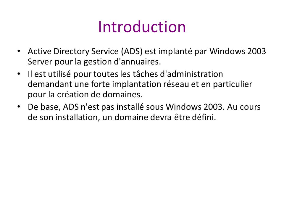 Introduction Active Directory Service (ADS) est implanté par Windows 2003 Server pour la gestion d annuaires.