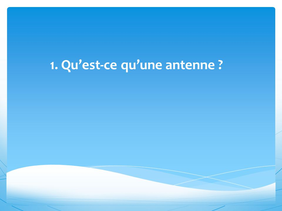 1. Qu'est-ce qu'une antenne